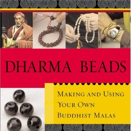 Dharma Beads: Making and Using Your Own Buddhist Malas