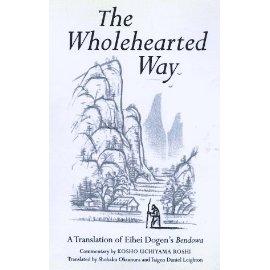 The Wholehearted Way: A Translation of Ehihei Dogen's Bendowa